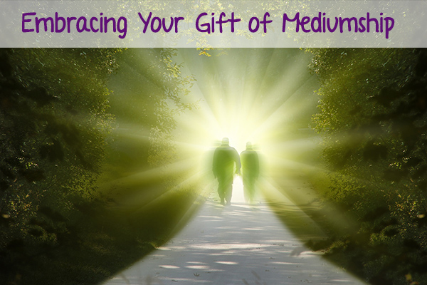 Embracing Your Gift of Mediumship