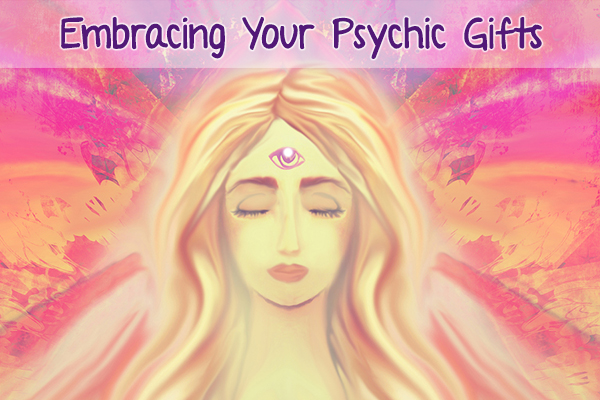 Embracing Your Psychic Gifts